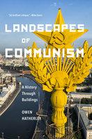 Landscapes of Communism - Owen Hatherley