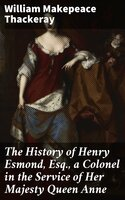 The History of Henry Esmond, Esq., a Colonel in the Service of Her Majesty Queen Anne - William Makepeace Thackeray