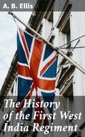 The History of the First West India Regiment - A. B. Ellis