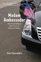 Madam Ambassador - Eleni Kounalakis