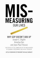 Mismeasuring Our Lives - Amartya Sen, Joseph E. Stiglitz, Jean-Paul Fitoussi
