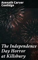 The Independence Day Horror at Killsbury - Asenath Carver Coolidge