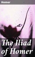 The Iliad of Homer - Homer