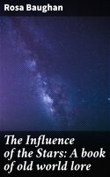 The Influence of the Stars: A book of old world lore - Rosa Baughan