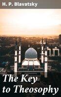 The Key to Theosophy - H. P. Blavatsky