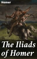 The Iliads of Homer - Homer