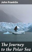 The Journey to the Polar Sea - John Franklin