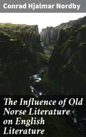 The Influence of Old Norse Literature on English Literature - Conrad Hjalmar Nordby