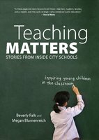 Teaching Matters - Beverly Falk, Megan Blumenreich