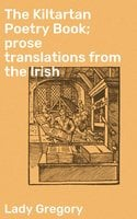 The Kiltartan Poetry Book; prose translations from the Irish - Lady Gregory