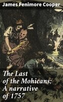 The Last of the Mohicans; A narrative of 1757 - James Fenimore Cooper