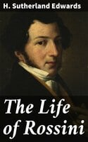 The Life of Rossini - H. Sutherland Edwards
