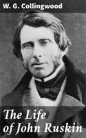 The Life of John Ruskin - W. G. Collingwood