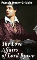 The Love Affairs of Lord Byron - Francis Henry Gribble