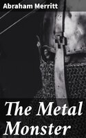 The Metal Monster - Abraham Merritt