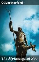 The Mythological Zoo - Oliver Herford