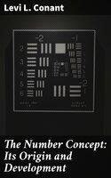 The Number Concept: Its Origin and Development - Levi L. Conant