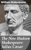 The New Hudson Shakespeare: Julius Cæsar - William Shakespeare