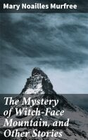 The Mystery of Witch-Face Mountain, and Other Stories