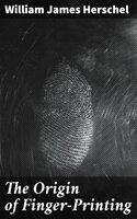 The Origin of Finger-Printing - William James Herschel