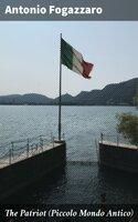 The Patriot (Piccolo Mondo Antico) - Antonio Fogazzaro