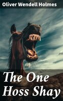 The One Hoss Shay - Oliver Wendell Holmes