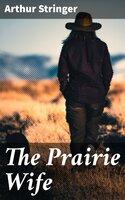 The Prairie Wife - Arthur Stringer