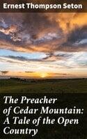 The Preacher of Cedar Mountain: A Tale of the Open Country - Ernest Thompson Seton