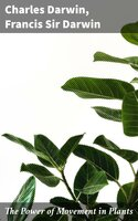 The Power of Movement in Plants - Charles Darwin