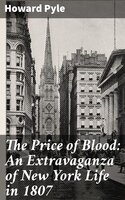 The Price of Blood: An Extravaganza of New York Life in 1807 - Howard Pyle