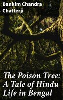 The Poison Tree: A Tale of Hindu Life in Bengal - Bankim Chandra Chatterji