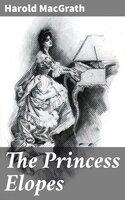 The Princess Elopes - Harold MacGrath