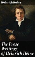 The Prose Writings of Heinrich Heine - Heinrich Heine