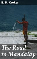 The Road to Mandalay - B. M. Croker