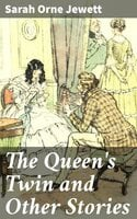 The Queen's Twin and Other Stories - Sarah Orne Jewett