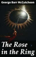 The Rose in the Ring - George Barr McCutcheon