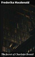 The Secret of Charlotte Brontë - Frederika Macdonald