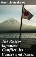 The Russo-Japanese Conflict: Its Causes and Issues - Kan'ichi Asakawa