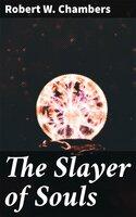 The Slayer of Souls - Robert W. Chambers