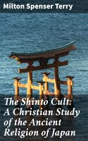 The Shinto Cult: A Christian Study of the Ancient Religion of Japan - Milton Spenser Terry