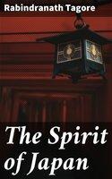 The Spirit of Japan - Rabindranath Tagore