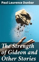 The Strength of Gideon and Other Stories - Paul Laurence Dunbar