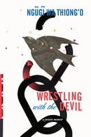 Wrestling with the Devil - Ngũgĩ Wa Thiong'O