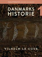Danmarks historie. Bind 1 - Vilhelm La Cour