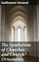 The Symbolism of Churches and Church Ornaments - Guillaume Durand