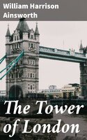 The Tower of London - William Harrison Ainsworth