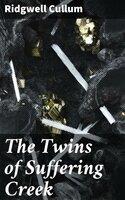 The Twins of Suffering Creek - Ridgwell Cullum