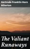 The Valiant Runaways - Gertrude Franklin Horn Atherton