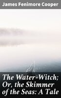 The Water-Witch; Or, the Skimmer of the Seas: A Tale - James Fenimore Cooper