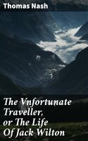 The Vnfortunate Traveller, or The Life Of Jack Wilton - Thomas Nash
